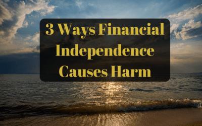 Three Ways Financial Independence Can Harm Us