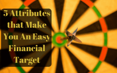 5 Attributes that Make You An Easy Financial Target