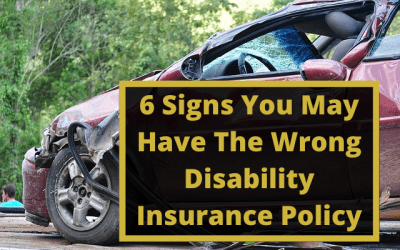6 Signs You May Have The Wrong Disability Insurance Policy