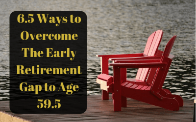 6.5 Ways to Overcome The Early Retirement Gap to Age 59.5