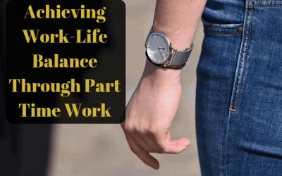 Achieving Work Life Balance Through Part Time Work