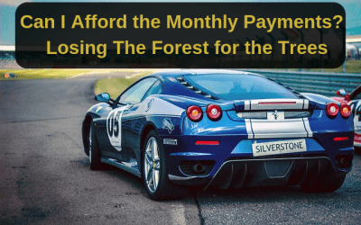 Can I Afford the Monthly Payments?  Losing The Forest for the Trees