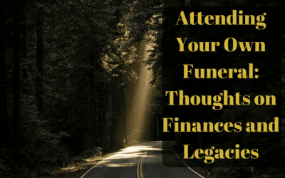 Attending Your Own Funeral: Thoughts on Finances and Legacies
