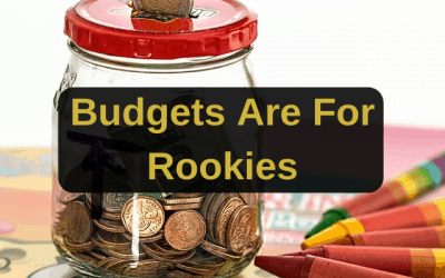 Budgets Are For Rookies