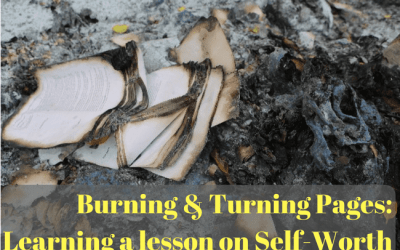 Burning and Turning Pages: Learning a lesson on Self-Worth