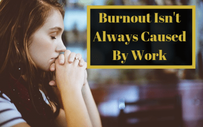 Burnout Isn't Always Caused By Work
