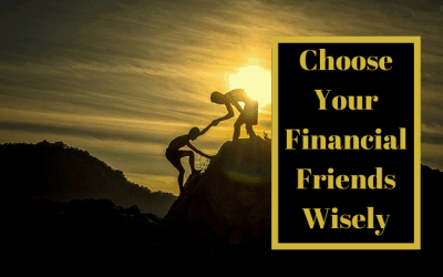 Choose Your Financial Friends Wisely