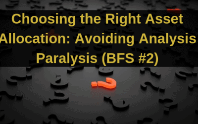 Choosing the Right Asset Allocation: Avoiding Analysis Paralysis (BFS #2)