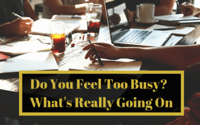 Do You Feel Too Busy?  What's Really Going On