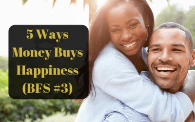 5 Ways Money Buys Happiness (BFS #3)