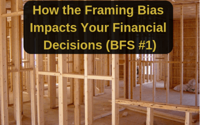 How the Framing Bias Impacts Your Financial Decisions (BFS #1)