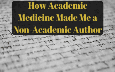 How Academic Medicine Made Me a Non-Academic Author