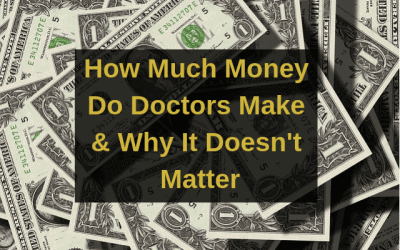 How Much Money Do Doctors Make & Why It Doesn't Matter