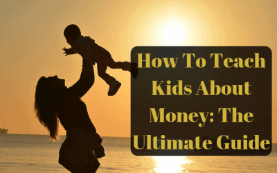 How To Teach Kids About Money: The Ultimate Guide