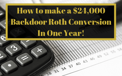 How to make a $24,000 Backdoor Roth IRA Conversion In One Year!