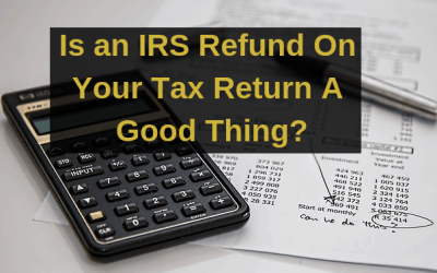 Is an IRS Refund On Your Tax Return A Good Thing?