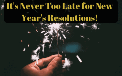 It's Never Too Late for New Year's Resolutions!