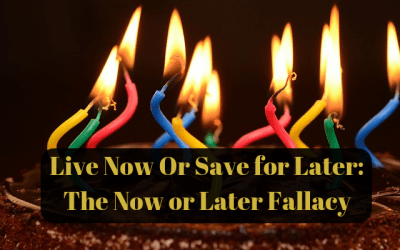 Live Now Or Save for Later: The Now or Later Fallacy