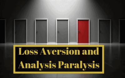 Loss Aversion and Analysis Paralysis