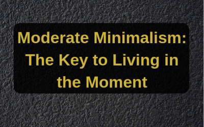 Moderate Minimalism: The Key to Living in the Moment
