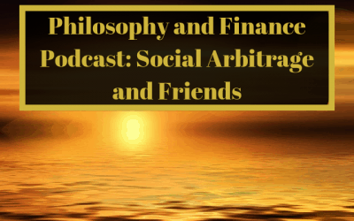 Philosophy and Finance Podcast: Social Arbitrage and Friends