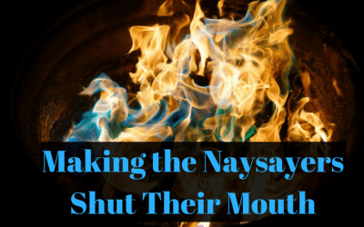 Making the Naysayers Shut Their Mouth