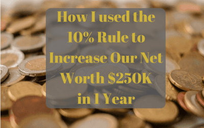 How I used the 10% Rule to Increase Our Net Worth $250K in 1 Year
