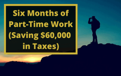 Six Months of Part-Time Work (Saving $60K in Taxes)