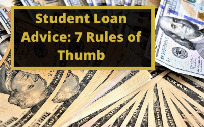 Student Loan Advice: 7 Rules of Thumb