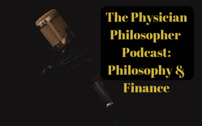The Physician Philosopher Podcast: Philosophy and Finance