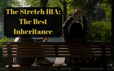 The Stretch IRA. The Best Inheritance