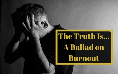 The Truth Is… A Ballad on Burnout
