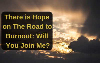 There is Hope on The Road to Burnout: Will You Join Me?