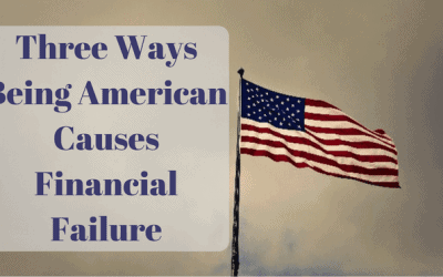Three Ways Being American Causes Financial Failure