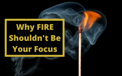 Why FIRE Shouldn't Be Your Focus