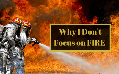 Why I Don't Focus on FIRE (Financial Independence Retire Early)