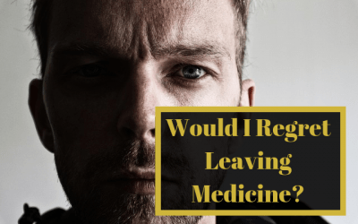Would I Regret Leaving Medicine?