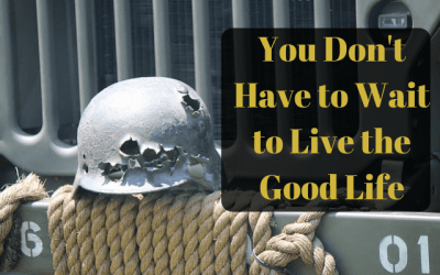 You Don't have to Wait to Live the Good Life
